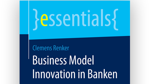 Business Model Innovation in Banken / Robustes Geschäftsmodell durch Kunden- und Mitarbeiterzentrierung